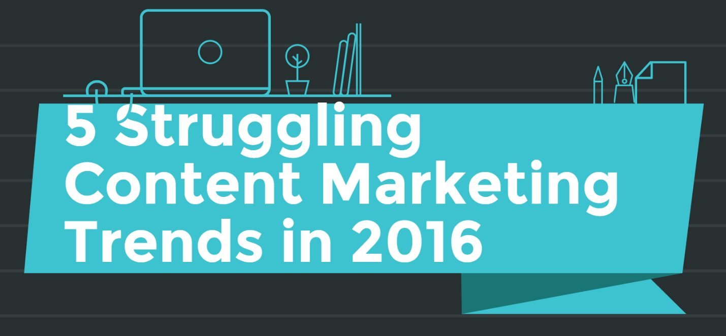 5 Struggling Content Marketing Trends in 2016