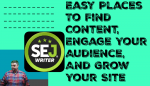 Easy Places To Find Content, Engage Your Audience, And Grow Your Site