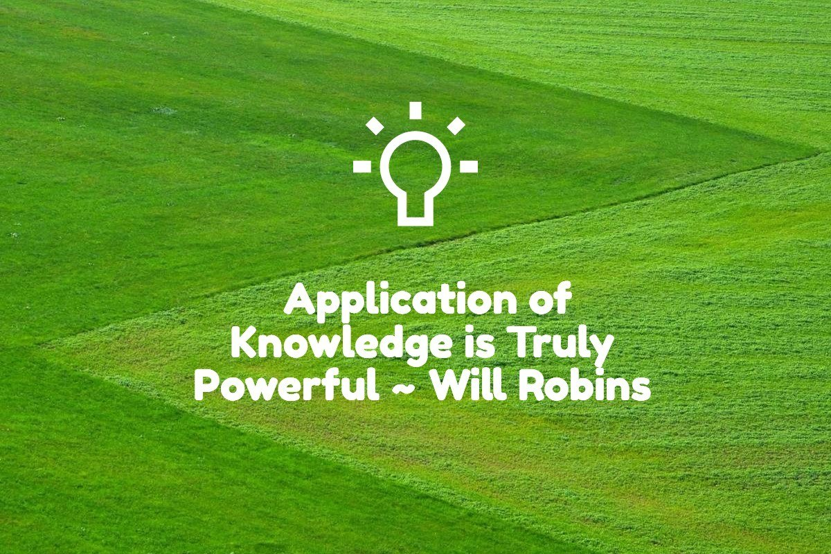 Application of Knowledge is Truly Powerful Will Robins Marketing