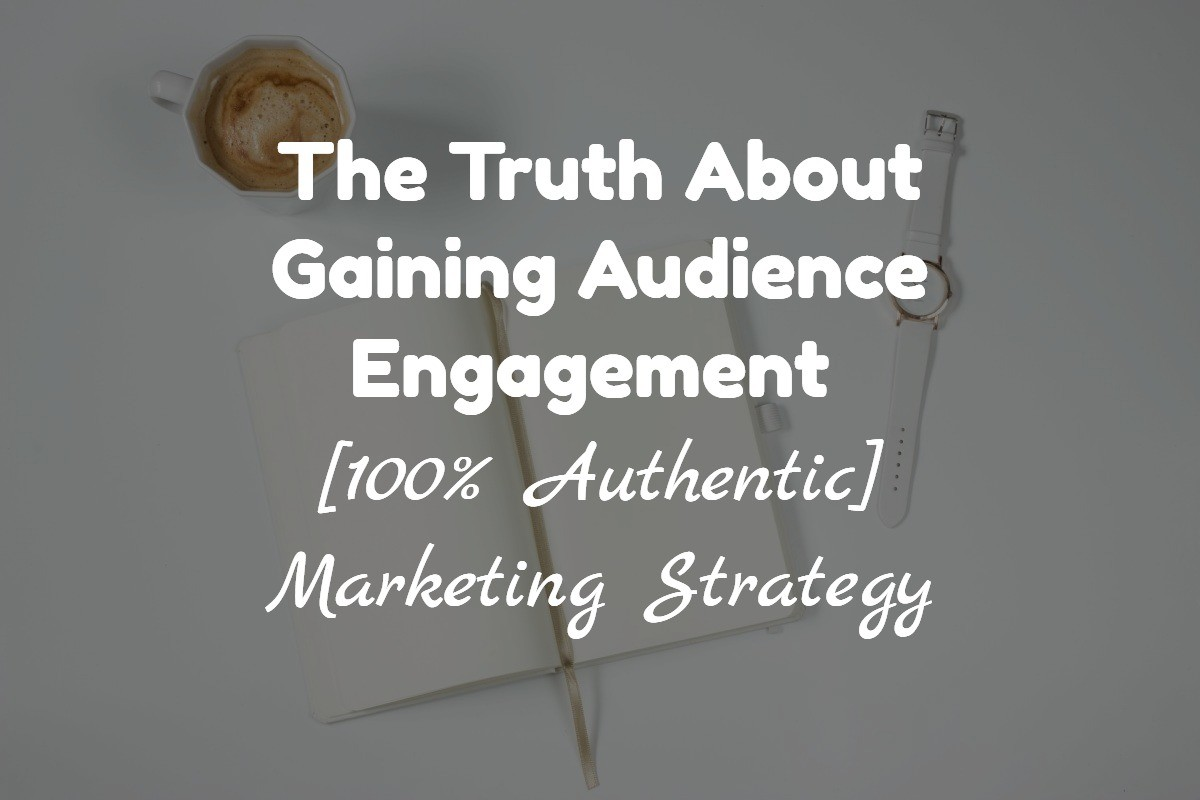 The Truth About Gaining Audience Engagement [100% Authentic]