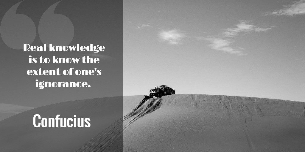 Real knowledge is to know the extent of one's ignorance. ~ Confucius