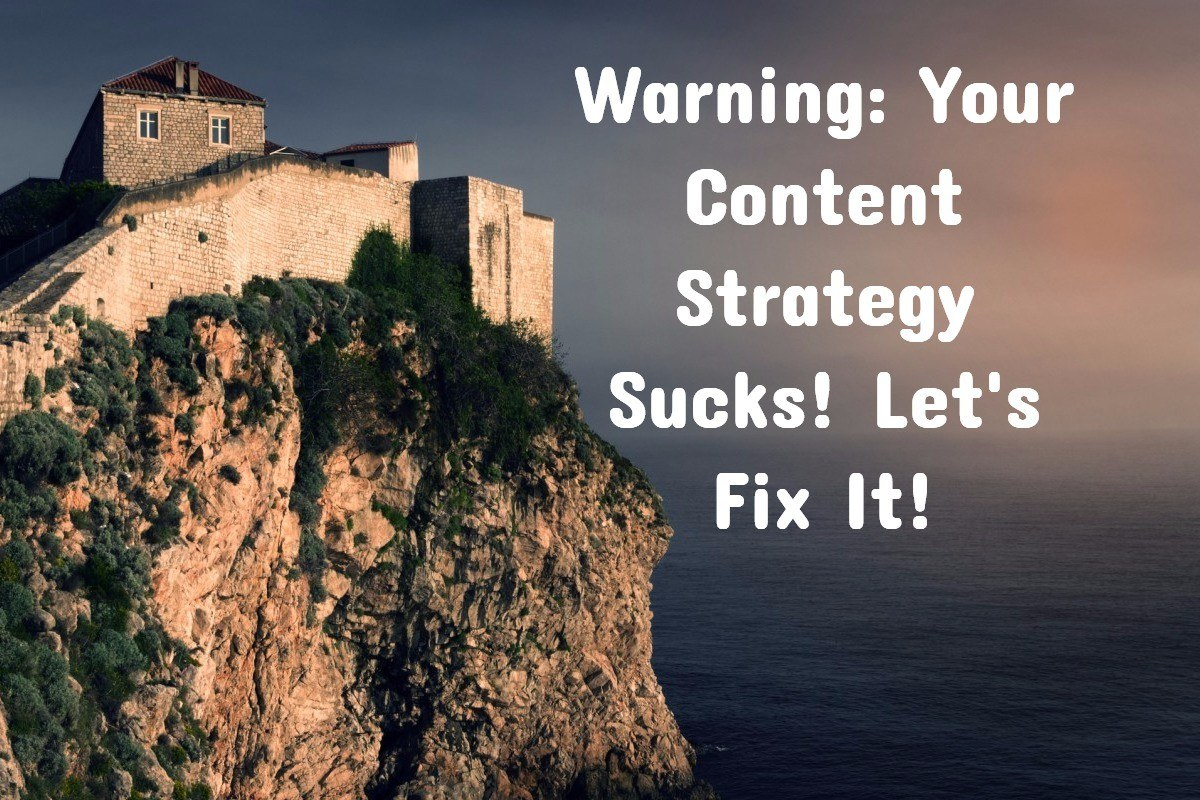 Warning: Your Content Strategy Sucks! Let's Fix It!