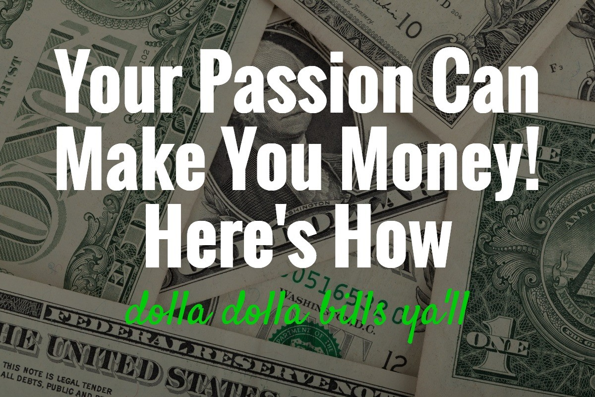 Your Passion Can Make You Money Marketing