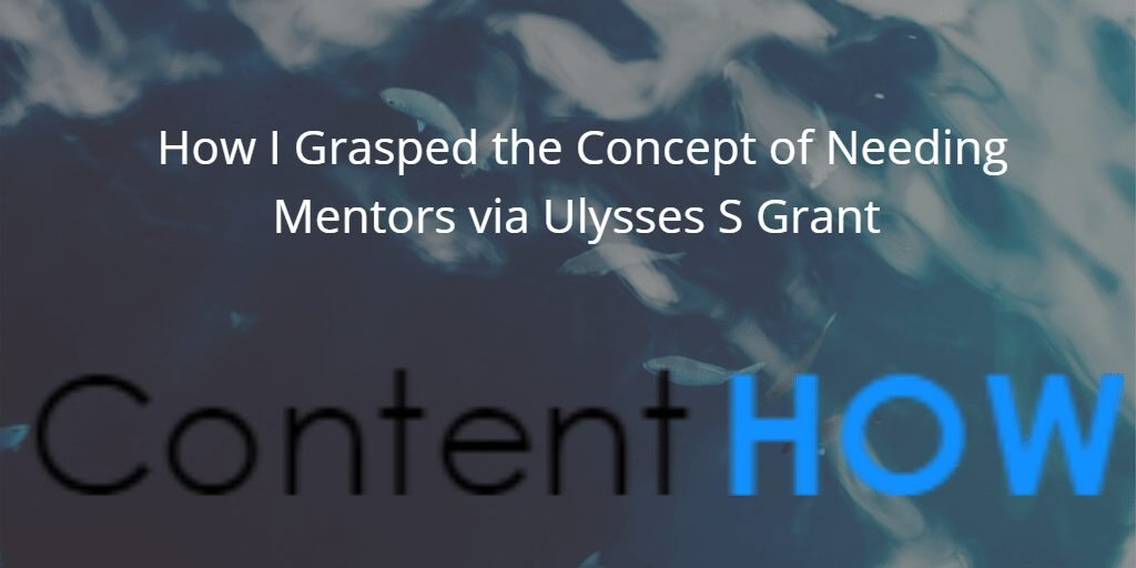 How I Grasped the Concept of Needing Mentors via Ulysses S Grant