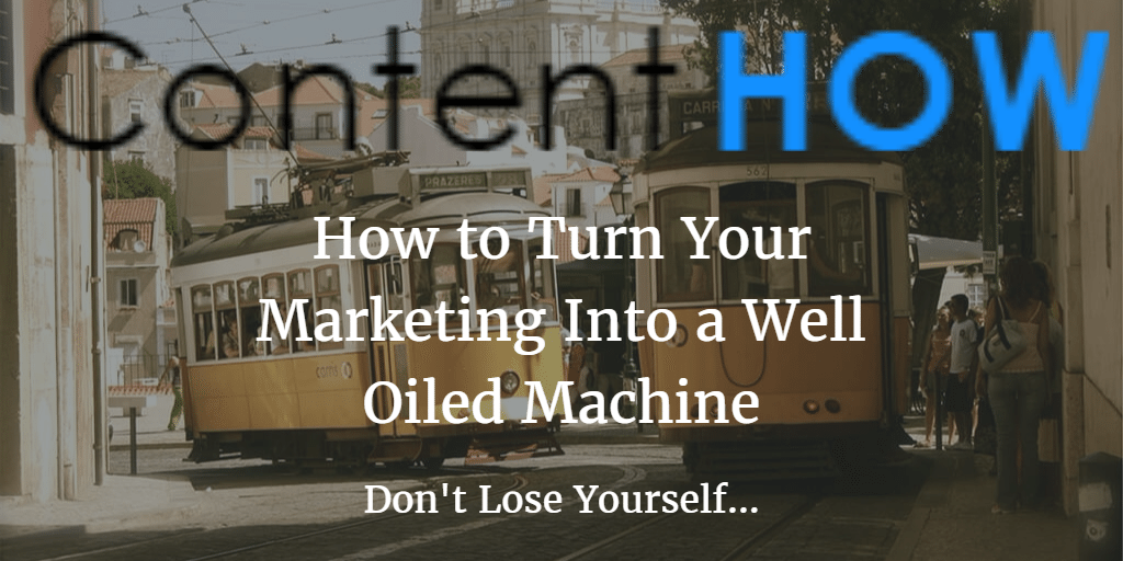 How to Turn Your Marketing Into a Well Oiled Machine
