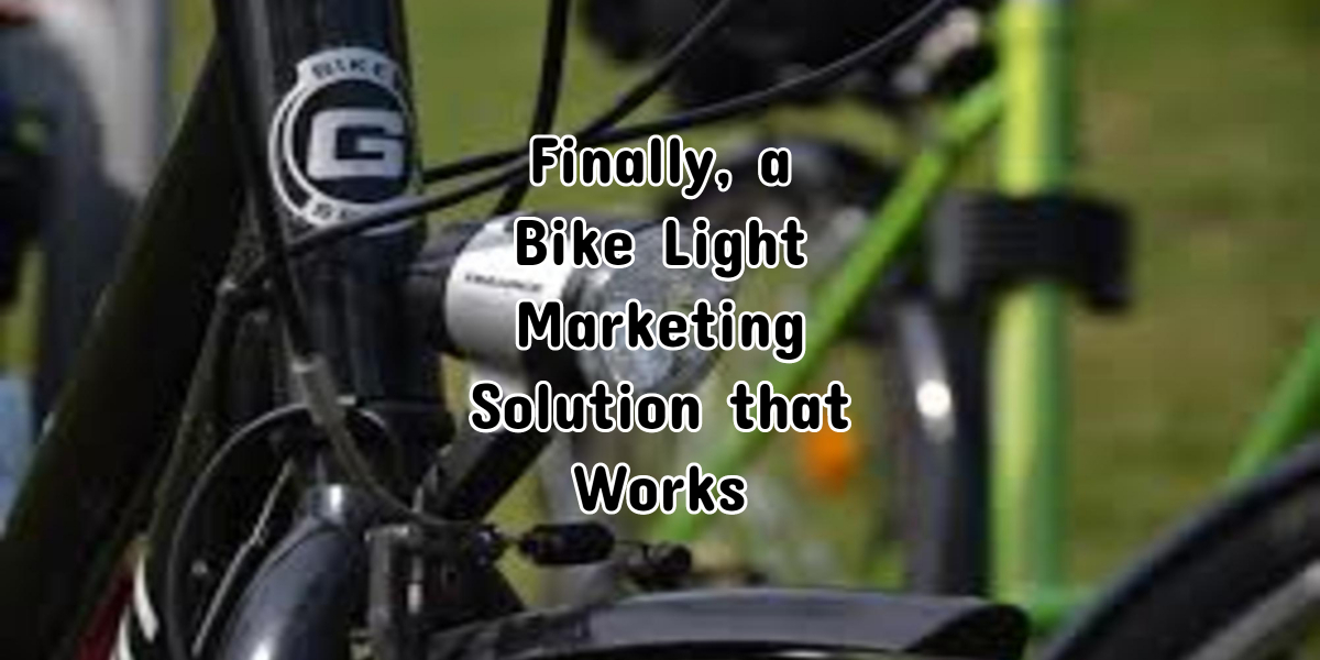 Finally, a Bike Light Marketing Solution that Works