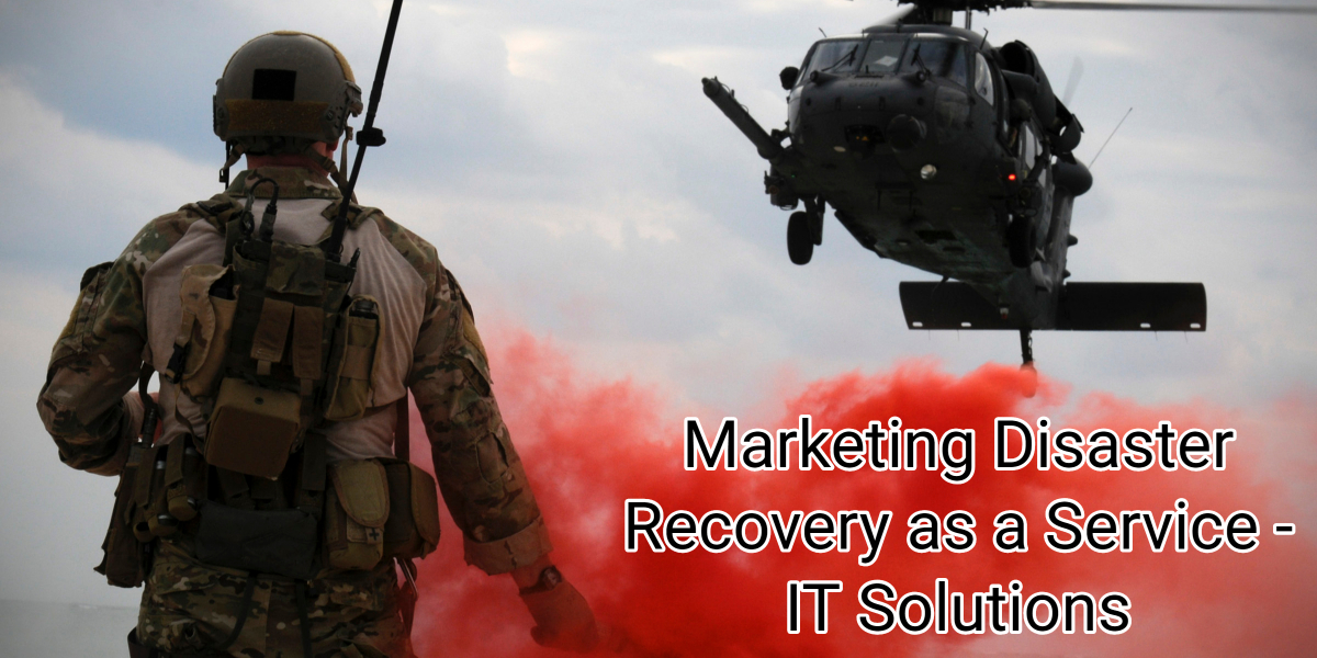 Marketing Disaster Recovery as a Service – IT Solutions