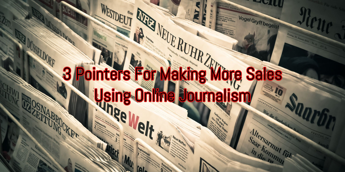 3 Pointers For Making More Sales Using Online Journalism