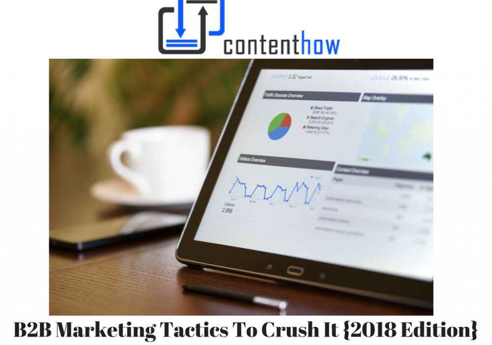 B2B Marketing Tactics To Crush It {2018 Edition}